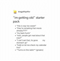 """Love, Radio, and Being Salty: kingjaffejoffer  """"im getting old"""" starter  pack  """"this is way too sweet""""  """"they're remaking that movie  already?  """"my back hurts""""  """"wait, people get mad about that  now?  """"I can't eat that, its gone  my  stomach up""""  """"hold on let me check my calendar  first""""  **turns on the radio** [groans] I love the ocean,.. she is so salty yet so sweet"""