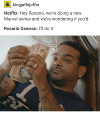 <p>Y'all gone Marvel at my Net worth (via /r/BlackPeopleTwitter)</p>: kingjaffejoffer  Netflix: Hey Rosario, we're doing a new  Marvel series and we're wondering if you'd-  Rosario Dawson: I'll do it <p>Y'all gone Marvel at my Net worth (via /r/BlackPeopleTwitter)</p>