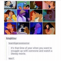 Advice, Disney, and Tumblr: kingkitsu  aw  It's that time of year when you want to  snuggle up with someone and watch a  Disney movie.  WAIT advice-animal:  Disney