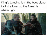 Sent in by Benedict Breen.: King's Landing isn't the best place  to find a lover so the forest is  where l go Sent in by Benedict Breen.