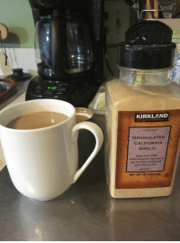 andhumanslovedstories:  Anyway how's your afternoon, I thought we owned fancy brown sugar and proceeded to fucking destroy my coffee  Hahaha guys it say Kirkland, get it? Hetalia? No? Okay.: KIRKLAND  GRANULATED  CALIFORNIA  GARLIC  Made from 100%  California-grown fresh garlic  that has been dehydrated  r and milled to size.  NET WT 18 oz (510g) andhumanslovedstories:  Anyway how's your afternoon, I thought we owned fancy brown sugar and proceeded to fucking destroy my coffee  Hahaha guys it say Kirkland, get it? Hetalia? No? Okay.