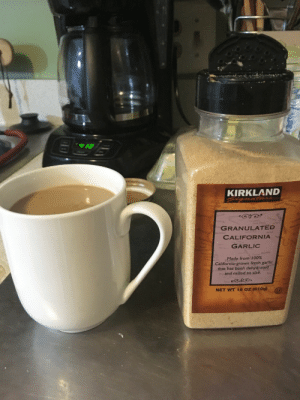 andhumanslovedstories:Anyway how's your afternoon, I thought we owned fancy brown sugar and proceeded to fucking destroy my coffee: KIRKLAND  GRANULATED  CALIFORNIA  GARLIC  Made from 100%  California-grown fresh garlic  that has been dehydrated  r and milled to size.  NET WT 18 oz (510g) andhumanslovedstories:Anyway how's your afternoon, I thought we owned fancy brown sugar and proceeded to fucking destroy my coffee
