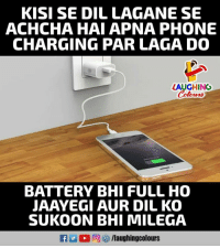 Phone, Indianpeoplefacebook, and Battery: KISI SE DIL LAGANE SE  ACHCHA HAI APNA PHONE  CHARGING PAR LAGA DO  LAUGHING  BATTERY BHI FULL HO  JAAYEGI AUR DIL KO  SUKOON BHI MILEGA  f/laughingcolours