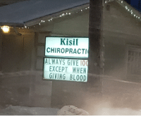 Giving Blood: Kisil  CHIROPRACTI  ALWAYS GIVE 10  EXCEPT WHE  GIVING BLOOD