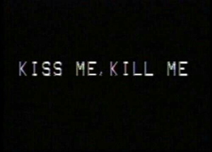 Kiss, Kiss Me, and Kill Me: KISS ME, KILL ME