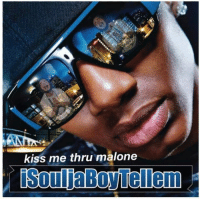 Kiss, Personal, and Cheers: /  kiss me thru malone  iSouljaBoyTellem my personal favorite. sent in by Nia Roberts. cheers!