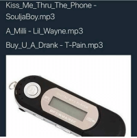 Lil Wayne, Phone, and T-Pain: Kiss Me Thru The Phone  SouljaBoy.mp3  A Milli Lil_Wayne.mp3  Buy_U_A_Drank T-Pain.mp3