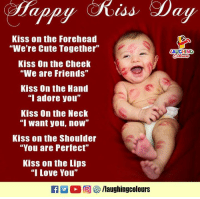 """#HappyKissDay: Kiss on the Forehead  """"We're Cute Together""""  Kiss On the Cheek  """"We are Friends""""  Kiss On the Hand  """"I adore you""""  Kiss On the Neck  """"I want you, now""""  Kiss on the Shoulder  """"You are Perfect""""  Kiss on the Lips  """"I Love You""""  AUGHING  回參/laughingcolours #HappyKissDay"""