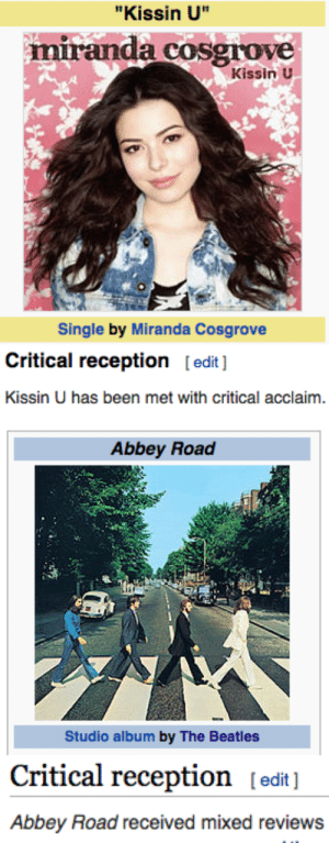 "Gif, Miranda Cosgrove, and Target: ""Kissin U""  miranda cosgrove  Kissin U  Single by Miranda Cosgrove   Critical reception [edit]  Kissin U has been met with critical acclaim.   Abbey Road  Studio album by The Beatles   Critical reception [edit]  Abbey Road received mixed reviews operattack:"