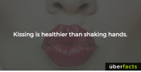 Pucker up.: Kissing is healthier than shaking hands.  uber  facts Pucker up.