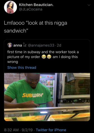 "i know they firing her ass up in the work gc right now: Kitchen Beautician.  @JLaCocaina  Lmfaooo ""look at this nigga  sandwich""  anna@annajames33 2d  first time in subway and the worker took a  picture of my order  am I doing this  wrong  Show this thread  WAY OMRK  SUBWAY  8:32 AM 9/2/19 Twitter for iPhone i know they firing her ass up in the work gc right now"