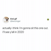 Gif, Memes, and Hell: kiwi.gif  @lexizinger  actually i think i'm gonna sit this one out.  i'll see y'all in 2020 Post 1903: y the hELL havent u followed @kalesaladquotes yet