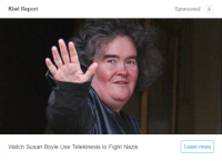 thats-so-meme:not all heroines wear capes: Kiwi Report  Sponsored  Watch Susan Boyle Use Telekinesis to Fight Nazis  Learn more thats-so-meme:not all heroines wear capes