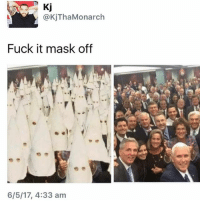 Memes, Fuck, and Fuck It: Kj  @KjTha Monarch  Fuck it mask off  6/5/17, 4:33 am this was sent to me