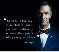 💖 ~Hårî: KK  Science is the key  to our future  and if  you don't believe in  science, then you're  holding everybody back  Bill Nye 💖 ~Hårî