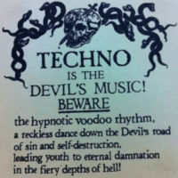 Guys... I might be a devil worshipper. 👿😈💃 (Photo via @houseofchi): TECHNO  IS THE  DEVIL'S MUSIC!  BEWARE  the hypnotic voodoo rhythm  a reckless dance down the Devils road  of sin and selfdestruction,  leading youth to eternal damnation  in the fiery depths of hell! Guys... I might be a devil worshipper. 👿😈💃 (Photo via @houseofchi)