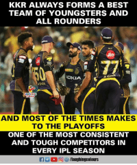 Best, Tough, and Indianpeoplefacebook: KKR ALWAYS FORMS A BEST  TEAM OF YOUNGSTERS AND  ALL ROUNDERS  Jio  Ji  OKIA  eNN  AND MOST OF THE TIMES MAKES  TO THE PLAYOFFS  ONE OF THE MOST CONSISTENT  AND TOUGH COMPETITORS IN  EVERY IPL SEASON #KKR