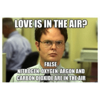 Classic👌. engineeringmemes engineering engineer engineeringpride memes funny exam meme school university college major engineeringcouple dateanengineer bestmajor wearecool: LOVE IS IN THE AIRa  FALSE  NITROGEN, OXYGEN, ARGON AND  CARBONDIOXIDE ARE IN THE AIR Classic👌. engineeringmemes engineering engineer engineeringpride memes funny exam meme school university college major engineeringcouple dateanengineer bestmajor wearecool