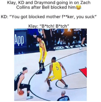 "(Nsfw) They cold for this 😂 (Via ‪TheWarriorsTalk‬-Twitter): Klay, KD and Draymond going in on Zach  Collins after Bell blocked him  KD: ""You got blocked mother f**ker, you suck""  Klay: ""B*tch! B*tch"" (Nsfw) They cold for this 😂 (Via ‪TheWarriorsTalk‬-Twitter)"