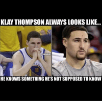KLAY THOMPSON A WAYS LOOKS LIKE...  @NBAMEMES  HE KNOWS SOMETHING HE'S NOT SUPPOSED TO KNOW 😂😂😂