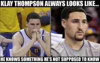 Basketball, Klay Thompson, and Nba: KLAY THOMPSON ALWAYS LOOKS LIKE…  MBAMEMES  HE KNOWS SOMETHING HE'S NOT SUPPOSED TO KNOW True😂 nbamemes nba