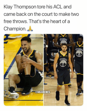 [BREAKING] Full details on Klay Thompson's torn ACL injury: bit.ly/KlayTornACL: Klay Thompson tore his ACL and  came back on the court to make two  free throws. That's the heart of a  Champion.  TOWN  TOWN  23  @NBAMEMES [BREAKING] Full details on Klay Thompson's torn ACL injury: bit.ly/KlayTornACL