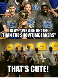 """Nba, Cuteness, and  Better: KLAY WWE ARE BETTER  THAN THE SHOWTIME LAKERS""""  (ONBAMEMES  THAT'S CUTE! No chance. Credit: Matthew Johnathan Montes"""