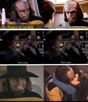 Relationships, Star Trek, and Smile: Klingons do not smile  Klingons do notpursue relationships  That is a joke.  That is a joke. Worf you dishonorable liar
