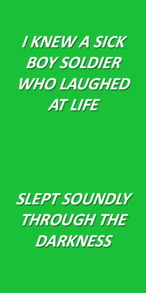 Life, Tumblr, and Blog: / KNEW A SICK  BOY SOLDIER  WHO LAUGHED  AT LIFE   SLEPT SOUNDLY  THROUGH THE  DARKNESS lyricallymnded:  sick boy soldier // palaye royale