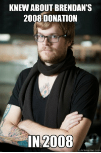 KNEW ABOUT BRENDAN'S  2008 DONATION  IN 2008  quickmeme.com <p>Hipster barista knew about this back when Firefox was at version 3.0.5.</p>