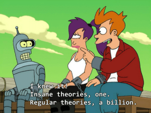 scifiseries:  Anytime I'm watching Ancient Aliens, and something makes sense to me.: knewt  Ensane theories one.  Regular theories, a billion  LI scifiseries:  Anytime I'm watching Ancient Aliens, and something makes sense to me.