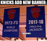 New York Knicks, Nba, and New York: KNICKS ADD NEW BANNER:  NICKS  KNICKS  1972-73 2011-18  WORLD  CHAMPIONS  FIRED PHIL  JACKSON  @NBAMEMES Congratulations to the New York Knicks! #Knicks Nation #PhilJackson  The Knicks' statement: bit.ly/KnicksFirePhil