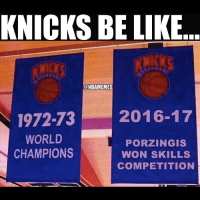 Basketball, Be Like, and Sports: KNICKS BE LIKE  ONBAMEMES  1972-73 2016-17  WORLD  PORZINGIS  CHAMPIONS  WON SKILLS  COMPETITION Knicks have another banner!!