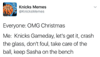 December 25 is here! You know what that means? It means the Knicks play today #Priorities  -Tommy  New York Knicks Memes: Knicks Memes  @Knicks Memes  Everyone: OMG Christmas  Me: Knicks Gameday, let's get it, crash  the glass, don't foul, take care of the  ball, keep Sasha on the bench December 25 is here! You know what that means? It means the Knicks play today #Priorities  -Tommy  New York Knicks Memes