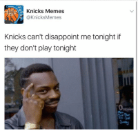 Knicks fans, tonight is gonna be GREAT!  -Tommy: Knicks Memes  @Knicks Memes  Knicks can't disappoint me tonight if  they don't play tonight Knicks fans, tonight is gonna be GREAT!  -Tommy