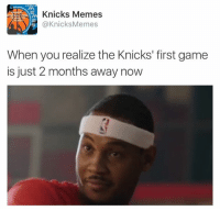 Who else is ready for KNICKS BASKETBALL to start! As of today, we just have 2 more months of waiting before the Knicks open their season against the Cavaliers! Do you like the Knicks' chances against the defending champs?  -Tommy New York Knicks Memes: Knicks Memes  S @Knicks Memes  When you realize the Knicks' first game  is just 2 months away now Who else is ready for KNICKS BASKETBALL to start! As of today, we just have 2 more months of waiting before the Knicks open their season against the Cavaliers! Do you like the Knicks' chances against the defending champs?  -Tommy New York Knicks Memes