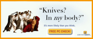 """Knives: """"Knives?  In my bodv?  It's more likely than you think.  FREE PC CHECK!  CONTENTwatch"""