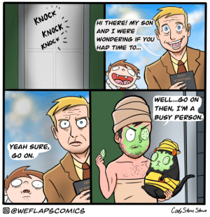 Make it snappy [OC]: KNOCK  HI THERE! MY SON  KNOCK  AND I WERE  WONDERING IF YOU  KNOCK  HAD TIME TO...  HOLY  SCRIPTURES  (WELL...GO ON  THEN, I'M A  BUSY PERSSON  YEAH SURE,  GO ON  НО  SCRIP  @WEFLAPSCOMICS  Cody Stone Stowe Make it snappy [OC]