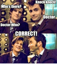 Doctor Who: Knock knock!  Doctor.  Doctor Who?  CORRECT!