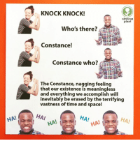 Space, Time, and Nihilist: KNOCK KNOCK!  obvious  plant  Who's there?  Constance!  Constance who? 4  The Constance, nagging feeling  that our existence is meaningless  and everything we accomplish will  inevitably be erased by the terrifying  vastness of time and space!  HA!  HAI  HAI  HA  HA! Obvious Plant