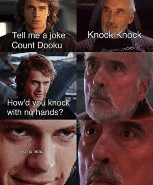 Head, Jokes, and Wire: Knock Knock  Tell me a joke  Count Dooku  How'd you knock  with no hands?  And no head No loose wire jokes