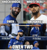 The BlueJays have a 2-0 series lead! ALDS rangers mlb baseball: KNOCK KNOCK  WHO THERE?  OWEN WHOP  OWEN  MLBMEME  OWEN TWO The BlueJays have a 2-0 series lead! ALDS rangers mlb baseball
