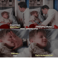 greysanatomy | ALEX IS SO CUTE WHERE IS HIS SCREENTIME IN S13 THO????: Knock knock.  Who's there?  Interrupting jellyfish.  10x23 GREY SCAPSS  Interrupt  That's my favorite one!  Ooh! greysanatomy | ALEX IS SO CUTE WHERE IS HIS SCREENTIME IN S13 THO????