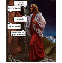 lmfao dying 😂😂😂 inappropriate sorryImNotSorry: Knock,  knock.  Who's there  Jesus.  Jesus who?  Jesus Christ!  Open the door! lmfao dying 😂😂😂 inappropriate sorryImNotSorry