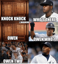 Mlb, New York Yankees, and Owen: KNOCK KNOCK  WHOS THERE  @MLBMEME  OWENOWENWHO?  OWEN TWO And the #Yankees lose again!!!