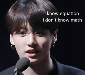 Math, Bts, and I Dont Know: know equation  i don't know math #bts
