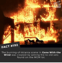 Fire, Memes, and Movies: KNOW  IES  FACT #192  The burning-of-Atlanta scene in Gone With the  Wind was created by setting fire to old sets  found on the MGM lot. Recycling ♻️👌 . . . . . All credit to the respective film and producers. movie movies film tv camera cinema fact didyouknow moviefacts cinematography screenplay director actor actress act acting movienight cinemas watchingmovies hollywood bollywood didyouknowmovies