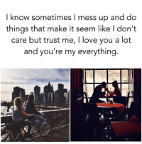 Memes, 🤖, and Trust Me: know sometimes mess up and do  things that make it seem like I don't  care but trust me, I love you a lot  and you're my everything Tag someone 💙😱 ❤❤❤