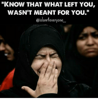 "Memes, Taken, and 🤖: ""KNOW THAT WHAT LEFT YOU  WASN'T MEANT FOR YOU.""  aislam4everyone He will give you [something] better than what was taken from you, and He will forgive you; and Allah is Forgiving and Merciful."