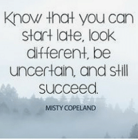 Memes, 🤖, and Misty Copeland: know that you Can  Start late, look  different, be  uncertain, and Still  Succeed  MISTY COPELAND you